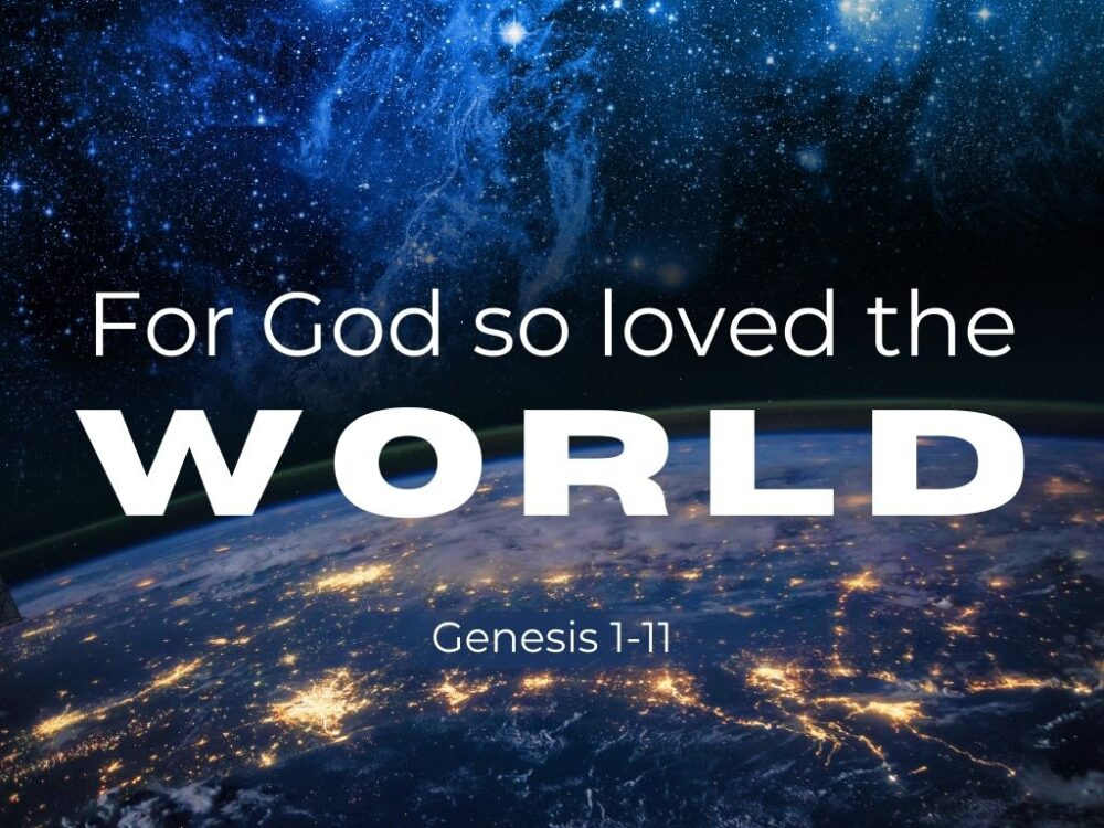 For God so Loved the World - Genesis 1-11