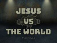 Jesus vs the World - Talk 3 - Matthew 8:14-17